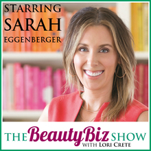 Sarah Eggenberger on The Beauty Biz Show with Lori Crete