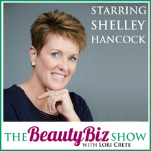 Shelley Hancock on The Beauty Biz Show with Lori Crete
