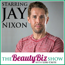 Jay Nixon on The Beuaty Biz Show with Lori Crete