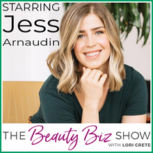 Jess Arnaudin on The Beauty Biz Show with Lori Crete
