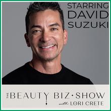 David Suzuki on The Beauty Biz Show with Lori Crete