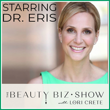 Dr. Eris on The Beauty Biz Show with Lori Crete