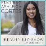 Ashleigh Cortes on The Beauty Biz Show with Lori Crete