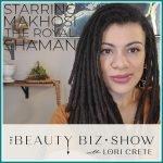 Makhosi The Royal Shaman on The Beauty Biz Show with Lori Crete